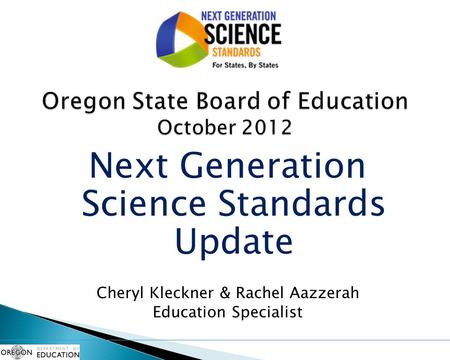 Next Generation Science Standards Update Cheryl Kleckner & Rachel Aazzerah Education Specialist.