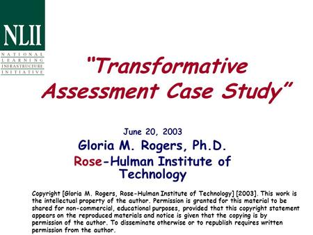 """Transformative Assessment Case Study"" June 20, 2003 Gloria M. Rogers, Ph.D. Rose-Hulman Institute of Technology Copyright [Gloria M. Rogers, Rose-Hulman."