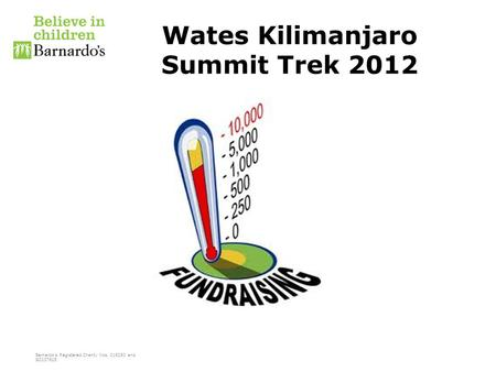 Barnardo's Registered Charity Nos. 216250 and SC037605 Wates Kilimanjaro Summit Trek 2012.