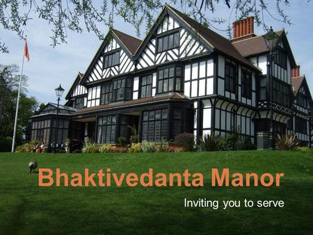 Bhaktivedanta Manor Inviting you to serve. Todays Presentation Inviting you to serve Srutidharma das Mailing Lists Pranabandhu das Financing projects.