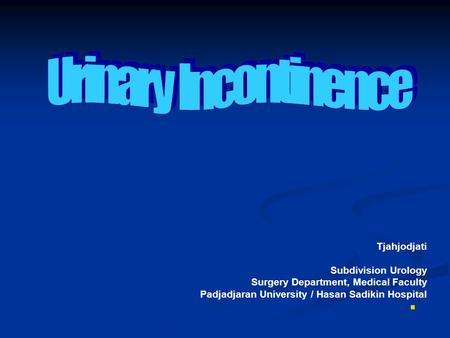 Tjahjodjati Subdivision Urology Surgery Department, Medical Faculty Padjadjaran University / Hasan Sadikin Hospital.