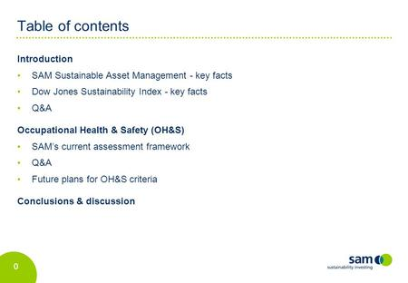 00 Table of contents Introduction SAM Sustainable Asset Management - key facts Dow Jones Sustainability Index - key facts Q&A Occupational Health & Safety.