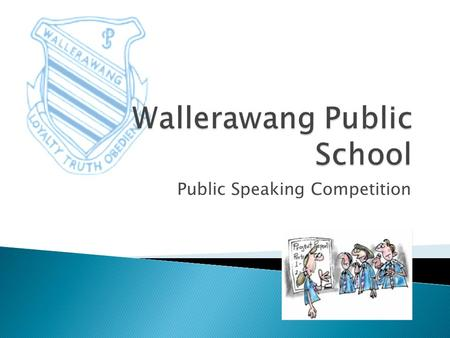 Public Speaking Competition. For the past five years Wallerawang Public School has been running a Public Speaking Competition. The purpose of this competition.