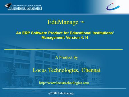EduManage TM A Product by Locus Technologies, Chennai  An ERP Software Product for Educational Institutions' Management.