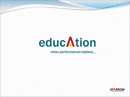 Educ tion when performance matters….. INTRODUCTION.