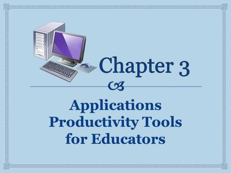 Applications Productivity Tools for Educators.  System Software-consists of programs that control the operations of the computer and its devices. Operating.