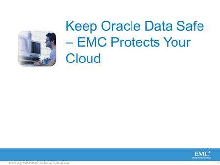 1© Copyright 2010 EMC Corporation. All rights reserved. Keep Oracle Data Safe – EMC Protects Your Cloud.