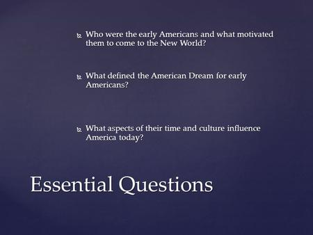  Who were the early Americans and what motivated them to come to the New World?  What defined the American Dream for early Americans?  What aspects.