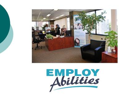 EMPLOYABILITIES  MISSION STATEMENT – To promote and enhance employment & learning opportunities for individuals with disabilities  HEAD OFFICE LOCATED.