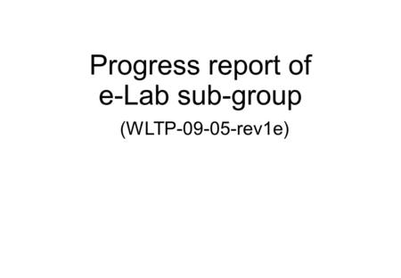 Progress report of e-Lab sub-group (WLTP-09-05-rev1e)