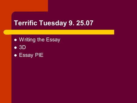 Terrific Tuesday 9. 25.07 Writing the Essay 3D Essay PIE.