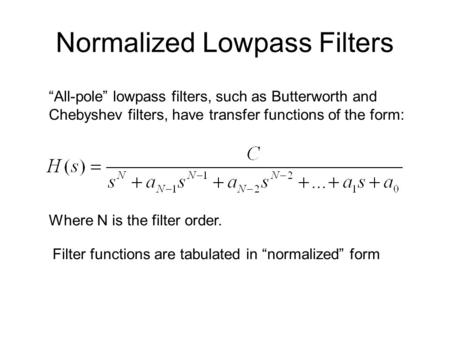 "Normalized Lowpass Filters ""All-pole"" lowpass filters, such as Butterworth and Chebyshev filters, have transfer functions of the form: Where N is the filter."