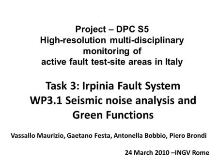 Task 3: Irpinia Fault System WP3.1 Seismic noise analysis and Green Functions Project – DPC S5 High-resolution multi-disciplinary monitoring of active.