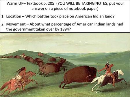 Warm UP– Textbook p. 205 (YOU WILL BE TAKING NOTES, put your answer on a piece of notebook paper) 1.Location – Which battles took place on American Indian.
