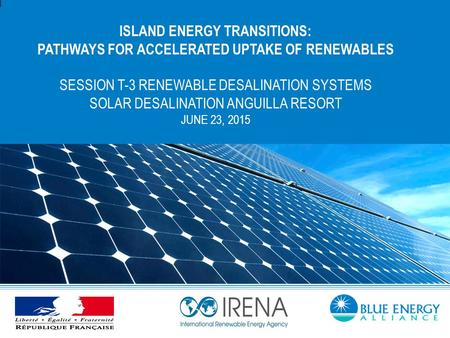 ISLAND ENERGY TRANSITIONS: PATHWAYS FOR ACCELERATED UPTAKE OF RENEWABLES SESSION T-3 RENEWABLE DESALINATION SYSTEMS SOLAR DESALINATION ANGUILLA RESORT.