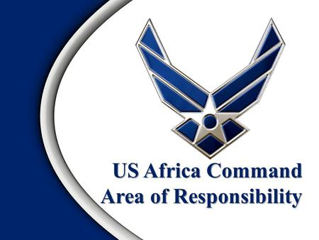 US Africa Command Area of Responsibility. Area of Responsibility Family and Marriage Political Systems Economic Systems US InterestsOverview.