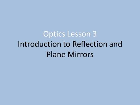 Optics Lesson 3 Introduction to Reflection and Plane Mirrors