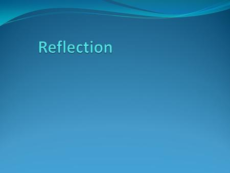 Reflection: What is it? Reflection occurs when light bounces off an object. Reflection allow our eyes to see the world around us!