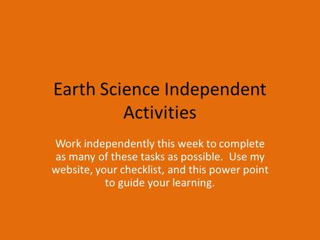 Earth Science Independent Activities Work independently this week to complete as many of these tasks as possible. Use my website, your checklist, and this.