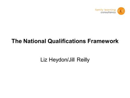 The National Qualifications Framework Liz Heydon/Jill Reilly.