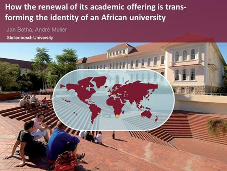 Jan Botha, André Müller Stellenbosch University How the renewal of its academic offering is trans- forming the identity of an African university 