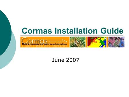 Cormas Installation Guide June 2007.  cormas.zip is already downloaded somewhere on your computer  VisualWorks is already installed somewhere (VisualWorks.