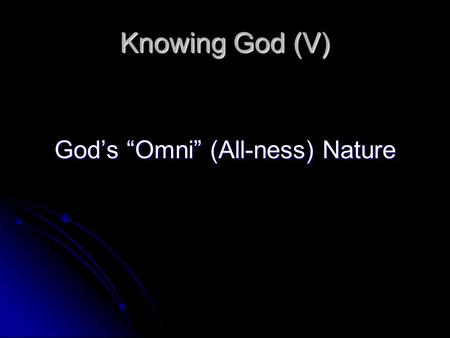 "God's ""Omni"" (All-ness) Nature"