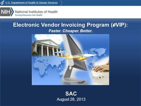 E VIP : Faster. Cheaper. Better. Electronic Vendor Invoicing Program ( e VIP): Faster. Cheaper. Better. SAC August 28, 2013.
