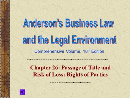 Comprehensive Volume, 18 th Edition Chapter 26: Passage of Title and Risk of Loss: Rights of Parties.