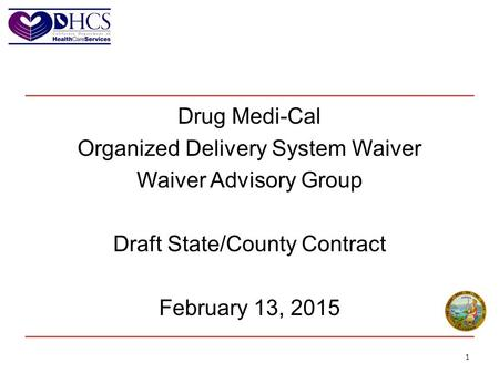 Drug Medi-Cal Organized Delivery System Waiver Waiver Advisory Group Draft State/County Contract February 13, 2015.