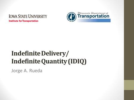 Indefinite Delivery/ Indefinite Quantity (IDIQ) Jorge A. Rueda.