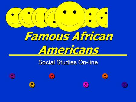 Famous African Americans Social Studies On-line Blue Print Skill Identify the heroic deeds of characters from state, national, and global histories.