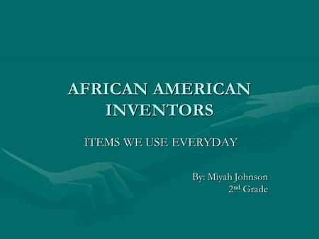 AFRICAN AMERICAN INVENTORS ITEMS WE USE EVERYDAY ITEMS WE USE EVERYDAY By: Miyah Johnson 2 nd Grade.