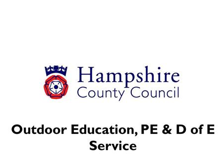 Outdoor Education, PE & D of E Service. Primary Schools Subject Leader [PE] Workshops Spring 2014 Roy Gittens Education Officer [PE & Sport] County Inspector.