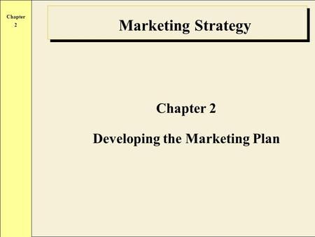 Chapter 2 Marketing Strategy Chapter 2 Developing the Marketing Plan.