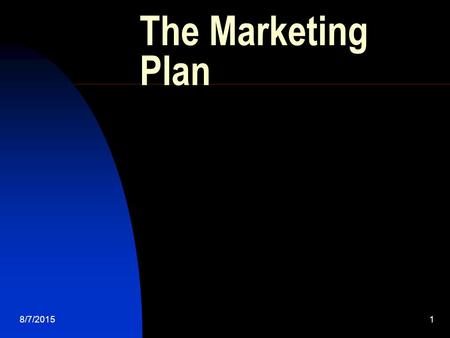 8/7/20151 The Marketing Plan. 8/7/20152 The Marketing Plan I.Executive Summary II.Market Analysis A. Company Analysis B. Customer Analysis C. Conditions.