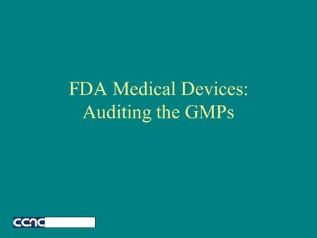 FDA Medical Devices: Auditing the GMPs The Objects Most Feared … Very few situations get the same automatic negative reaction that the dreaded QA guy.