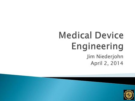 Jim Niederjohn April 2, 2014.  Discuss the role that engineers play in the medical device industry.