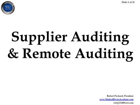 Slide 1 of 21 Robert Packard, President  Supplier Auditing & Remote Auditing.
