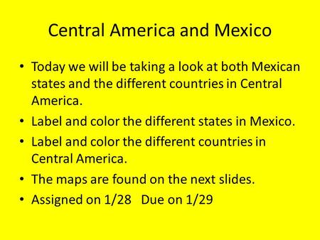 Central America and Mexico Today we will be taking a look at both Mexican states and the different countries in Central America. Label and color the different.