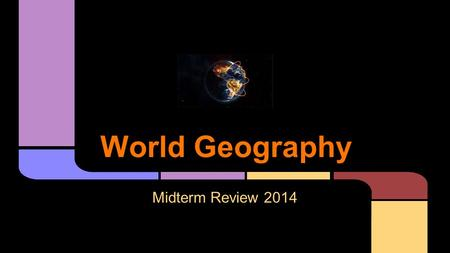 World Geography Midterm Review 2014.