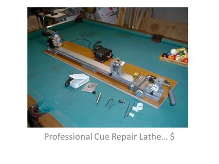 Professional Cue Repair Lathe… $. Professional Cue Repair Lathe. It is not designed nor is it intended to be a cue building lathe. It has been assembled.