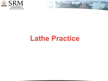 Lathe Practice. Introduction Lathe is a machine, which removes the metal from a piece of work to the required shape &size.