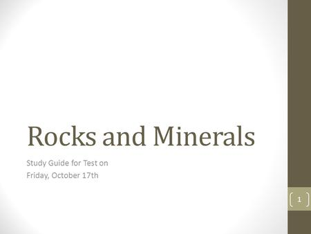 Rocks and Minerals Study Guide for Test on Friday, October 17th 1.