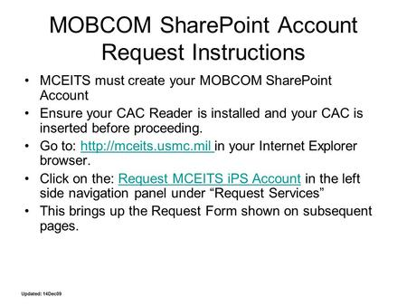MOBCOM SharePoint Account Request Instructions MCEITS must create your MOBCOM SharePoint Account Ensure your CAC Reader is installed and your CAC is inserted.