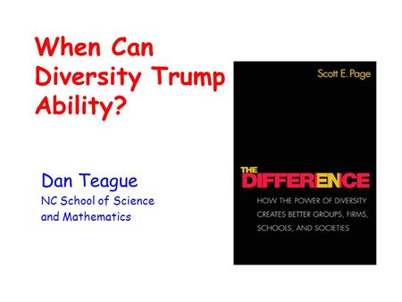 When Can Diversity Trump Ability? Dan Teague NC School of Science and Mathematics.
