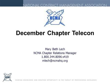 Mary Beth Lech NCMA Chapter Relations Manager 1.800.344.8096 x419 December Chapter Telecon.