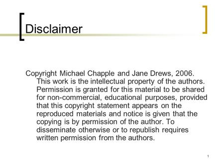 Disclaimer Copyright Michael Chapple and Jane Drews, 2006. This work is the intellectual property of the authors. Permission is granted for this material.