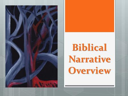 Biblical Narrative Overview. The Bible, The Story 