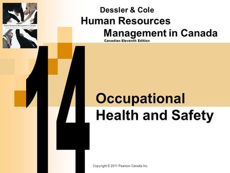 Copyright © 2011 Pearson Canada Inc. Occupational Health and Safety Dessler & Cole Human Resources Management in Canada Canadian Eleventh Edition.